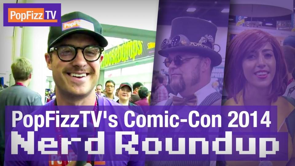 PopFizzTV's Comic-Con 2014 Nerd Roundup