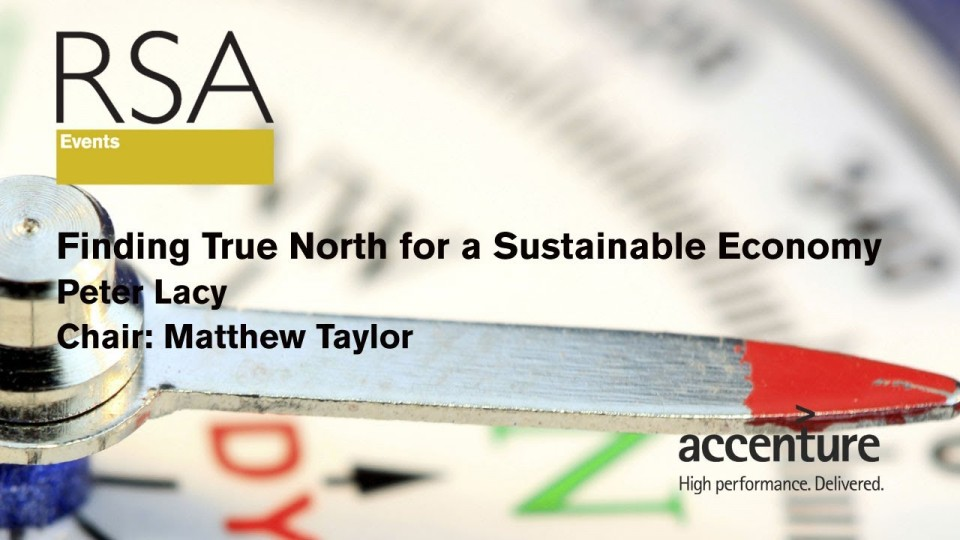 RSA Replay – Finding True North for a Sustainable Economy