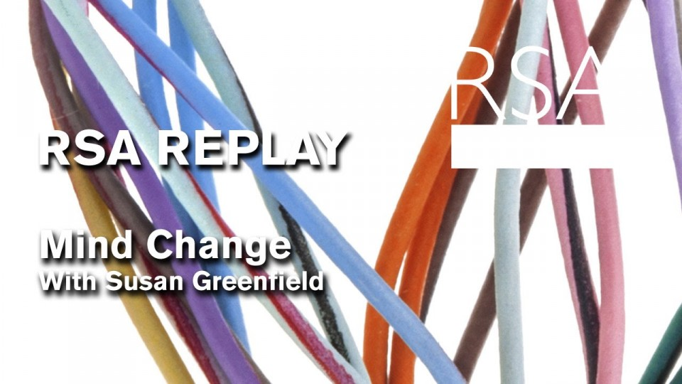 RSA Spotlight: Susan Greenfield on Mind Change